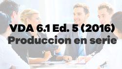 VDA 6.1 Ed. 5 (2016) Auditoría del Sistema de Gestión de Calidad - Producción en serie